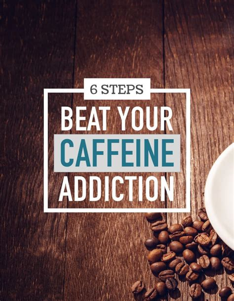 The 6 Steps To Beating Your Caffeine Addiction